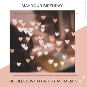 May Your Birthday Be Filled With Bright Moments