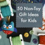 50 Non-Toy Gift Ideas for Kids