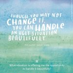 Everyday Gratitude: Day 4 – Though You May Not Be Able to Change It…