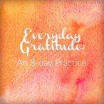 Everyday Gratitude: A Practice Invitation