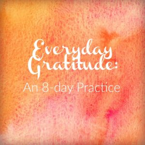 Everyday Gratitude: A Practice Invitation